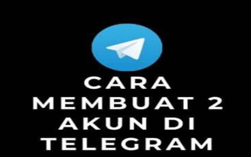 Cara Buat 2 Akun Di Telegram Dengan Mudah
