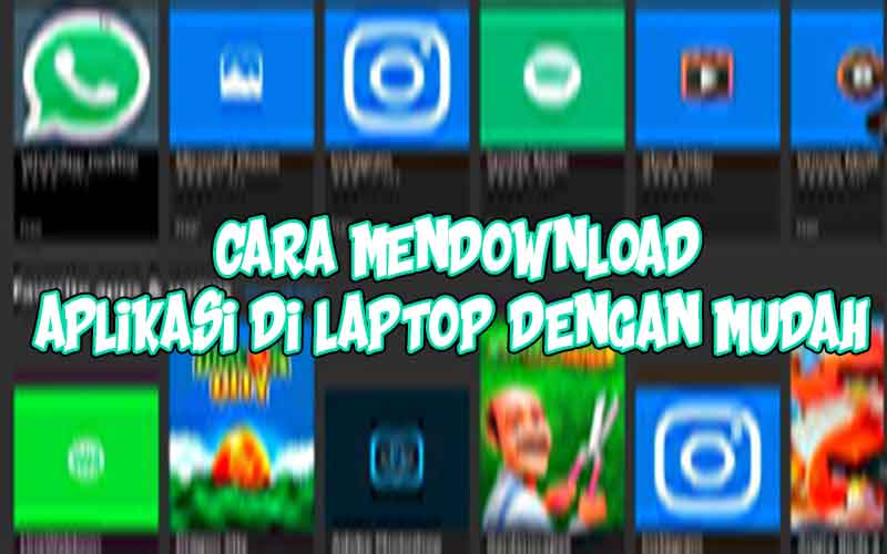 Cara mendownload aplikasi di laptop dengan mudah